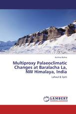 Multiproxy Palaeoclimatic Changes at Baralacha La, NW Himalaya, India