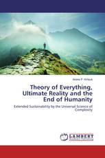 Theory of Everything, Ultimate Reality and the End of Humanity