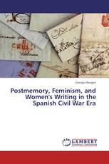 Postmemory, Feminism, and Women's Writing in the Spanish Civil War Era
