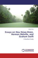 Essays on Hou Hsiao-Hsien, Herman Melville, and Graham Swift