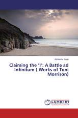 "Claiming the ""I"": A Battle ad Infinitum ( Works of Toni Morrison)"