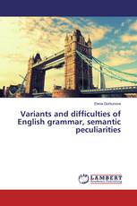 Variants and difficulties of English grammar, semantic peculiarities