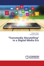 """Transmedia Storytelling"" in a Digital Media Era"