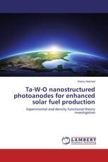Ta-W-O nanostructured photoanodes for enhanced solar fuel production