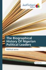The Biographical History Of Nigerian Political Leaders