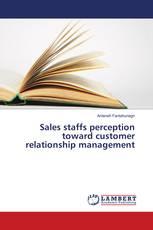 Sales staffs perception toward customer relationship management
