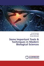 Some Important Tools & Techniques in Modern Biological Sciences