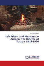 Irish Priests and Mexicans in Arizona: The Diocese of Tucson 1945-1970