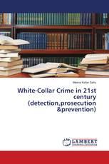 White-Collar Crime in 21st century (detection,prosecution &prevention)