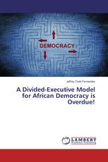 A Divided-Executive Model for African Democracy is Overdue!