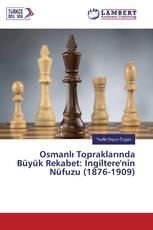 Osmanlı Topraklarında Büyük Rekabet: İngiltere'nin Nüfuzu (1876-1909)