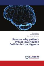Reasons why patients bypass lower public facilities in Lira, Uganda
