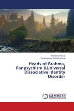 Heads of Brahma, Panpsychism &Universal Dissociative Identity Disorder