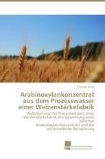 Arabinoxylankonzentrat aus dem Prozesswasser einer Weizenstärkefabrik