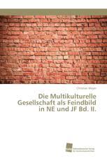 Die Multikulturelle Gesellschaft als Feindbild in NE und JF Bd. II.