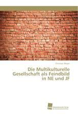 Die Multikulturelle Gesellschaft als Feindbild in NE und JF