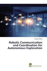 Robotic Communication and Coordination for Autonomous Exploration