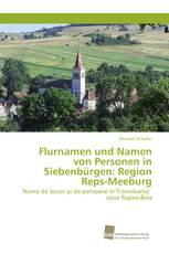 Flurnamen und Namen von Personen in Siebenbürgen: Region Reps-Meeburg