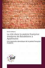 La cité dans la poésie française moderne de Baudelaire à Apollinaire