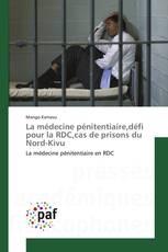 La médecine pénitentiaire,défi pour la RDC,cas de prisons du Nord-Kivu