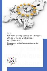 L'Union européenne, médiateur de paix dans les Balkans occidentaux