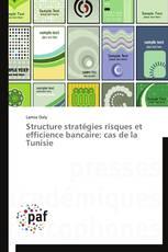 Structure stratégies risques et efficience bancaire: cas de la Tunisie