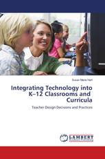 Integrating Technology into K–12 Classrooms and  Curricula