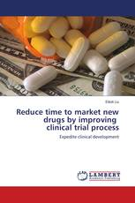 Reduce time to market new drugs by improving clinical trial process