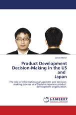 Product Development Decision-Making in the US and Japan