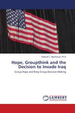 Hope, Groupthink and the Decision to Invade Iraq