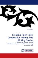 Creating Juicy Tales:  Cooperative Inquiry into Writing Stories