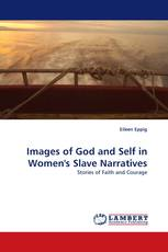 Images of God and Self in Women''s Slave Narratives