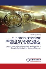 THE SOCIO-ECONOMIC IMPACTS OF MICRO-CREDIT PROJECTS, IN MYANMAR