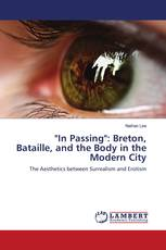 """""""In Passing"""": Breton, Bataille, and the Body in the Modern City"""