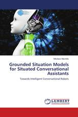 Grounded Situation Models for Situated Conversational Assistants