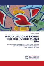 AN OCCUPATIONAL PROFILE FOR ADULTS WITH AS AND HFA