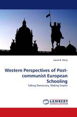 Western Perspectives of Post-communist European Schooling