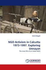 NGO Activism in Calcutta 1973-1997. Exploring Unnayan