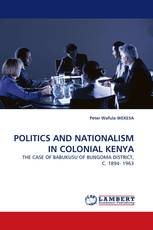 POLITICS AND NATIONALISM IN COLONIAL KENYA
