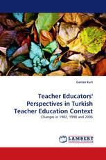 Teacher Educators'' Perspectives in Turkish Teacher Education Context