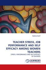 TEACHER STRESS, JOB PERFORMANCE AND SELF EFFICACY AMONG WOMEN TEACHERS