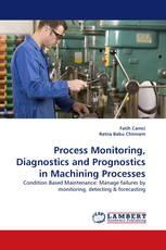 Process Monitoring, Diagnostics and Prognostics in Machining Processes