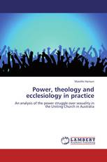 Power, theology and ecclesiology in practice
