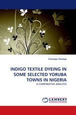 INDIGO TEXTILE DYEING IN SOME SELECTED YORUBA TOWNS IN NIGERIA