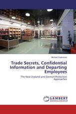 Trade Secrets, Confidential Information and Departing Employees