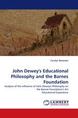 John Dewey''s Educational Philosophy and the Barnes Foundation