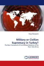 Military or Civilian Supremacy in Turkey?