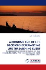AUTONOMY END OF LIFE DECISIONS EXPERIANCING LIFE THREATENING EVENT