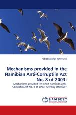 Mechanisms provided in the Namibian Anti-Corruptiin Act No. 8 of 2003: