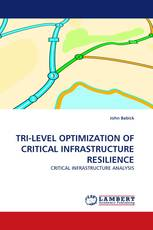 TRI-LEVEL OPTIMIZATION OF CRITICAL INFRASTRUCTURE RESILIENCE